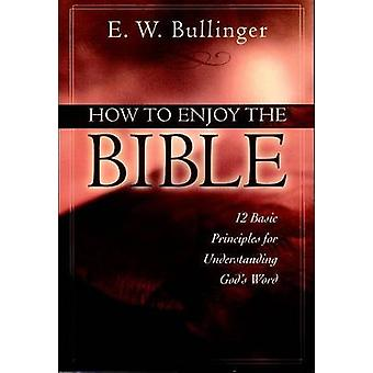 How to Enjoy the Bible by E W Bullinger - 9780825420276 Book
