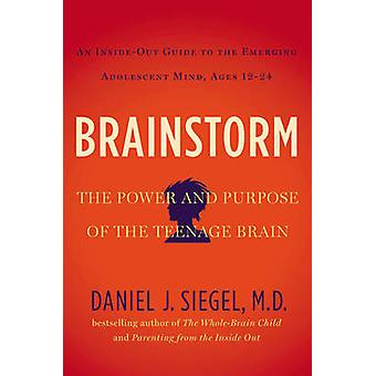 Brainstorm - The Power and Purpose of the Teenage Brain by Daniel J. S