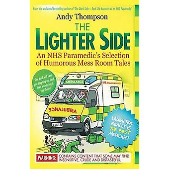 The Lighter Side. An NHS Paramedics Selection of Humorous Mess Room Tales by Thompson & Andy