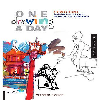 One Drawing a Day  A 6Week Course Exploring Creativity with Illustration and Mixed Media by Veronica Lawlor