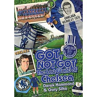 Got - Not Got - Chelsea - The Lost World of Chelsea Football Club by De