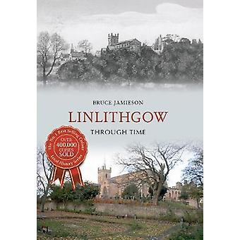 Linlithgow Through Time by Jamieson & Bruce