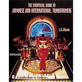 Unofficial Guide to Japanese and International Transformers by J. E. Alvarez