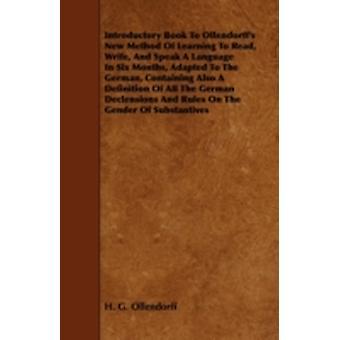 Inleidend Boek Aan Ollendorffs Nieuwe Methode van het leren lezen schrijven en spreken van een taal in zes maanden aangepast aan het Duits dat ook een definitie van alle Duitse declensions en regels door H. G. Ollendorff bevat