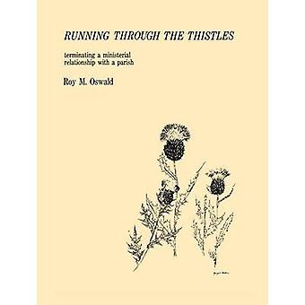 Running Through the Thistles Entheting a Ministerial Relationship with a Parish von Oswald & Roy M.