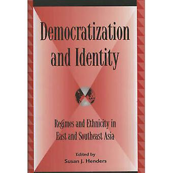 Democratization and Identity Regimes and Ethnicity in East and Southeast Asia by Henders & Susan J.