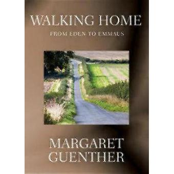 Walking Home From Eden to Emmaus by Guenther & Margaret