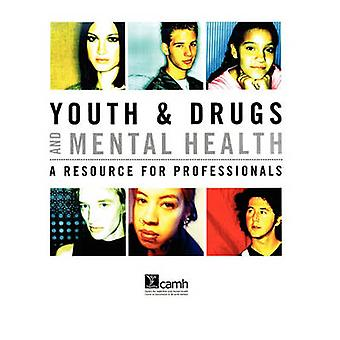 Youth  Drugs and Mental Health A Resource for Professionals by Tupker & Elsbeth