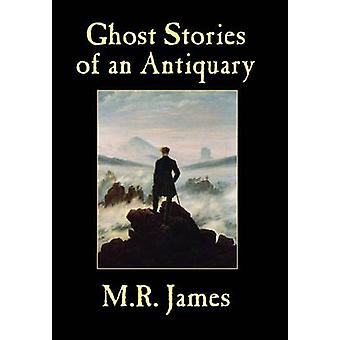 Ghost Stories of an Antiquary by James & M.R.