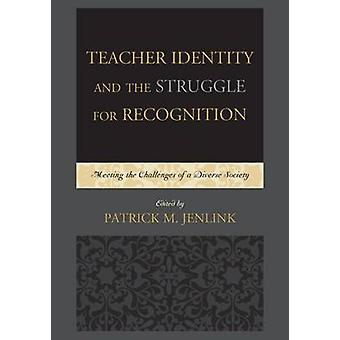 Teacher Identity and the Struggle for Recognition Meeting the Challenges of a Diverse Society by Jenlink & Patrick M.