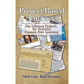 Project Based Literacy Fun Literacy Projects for Powerful Common Core Learning HC by Gura & Mark