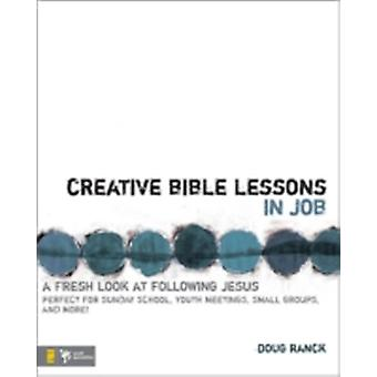 Creative Bible Lessons in Job A Fresh Look at Following Jesus by Ranck & Doug