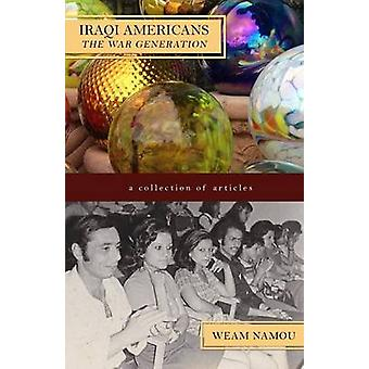 Iraqi Americans The War Generation by Namou & Weam