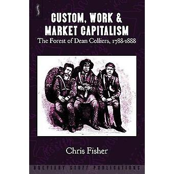 Custom Work  Market Capitalism The Forest of Dean Colliers 17881888 by Fisher & Chris