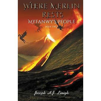 Where Merlin Rests Myfanwys People Book Two by Liaigh & Joseph H.J.