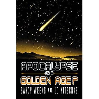 Apocalypse or a Golden Age by Weeks & Sandy