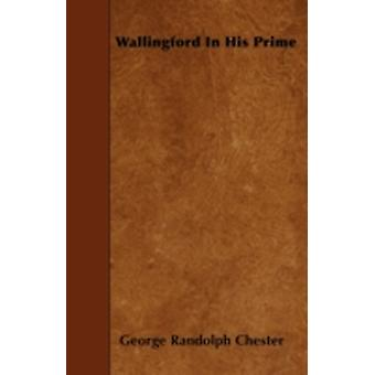 Wallingford in His Prime by Chester & George Randolph