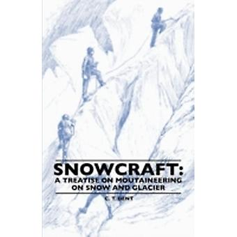 Snowcraft A Treatise on Mountaineering on Snow and Glacier by Dent & C. T.