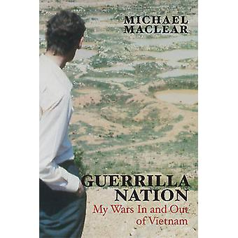 Guerrilla Nation My Wars In and Out of Vietnam by Maclear & Michael