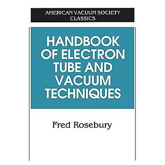 Handbook of Electron Tube and Vacuum Techniques by Rosebury & Fred
