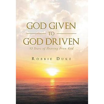 God Given To God Driven 33 Years of Hearing From God by Duke & Robbie