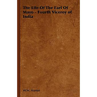 The Life of the Earl of Mayo  Fourth Viceroy of India by Hunter & W. W.