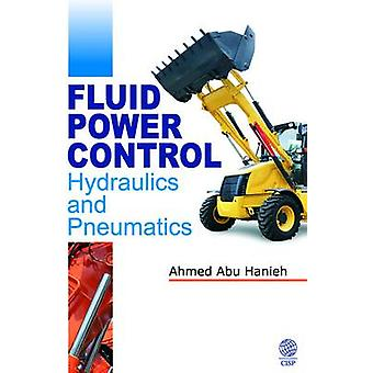 Fluid Power Control Hydraulics and Pneumatics by Hanieh & Ahmed Abu