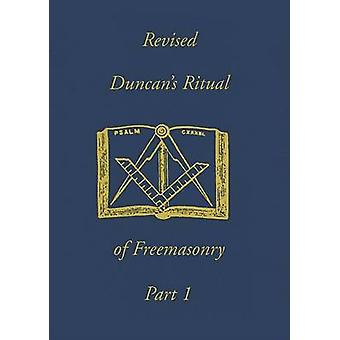 Revised Duncans Ritual Of Freemasonry Part 1 by Duncan & Malcolm C.