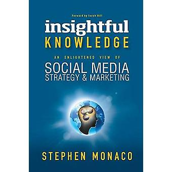 INSIGHTFUL KNOWLEDGE AN ENLIGHTENED VIEW OF SOCIAL MEDIA STRATEGY  MARKETING by MONACO & STEPHEN