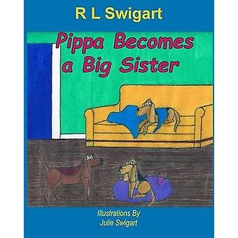 Pippa Becomes a Big Sister by Swigart & R L