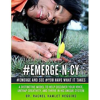 EmergeNCy Distinctive Model to Help Discover Your Voice Untrap Creativity and Thrive in His Unique System by Heggins & Dr. Rachel Hamlet