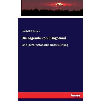 Die Legende von KisgotamEine literarhistorische Untersuchung by Thiessen & Jakob H