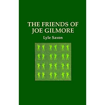 The Friends of Joe Gilmore and Some Friends of Lyle Saxon by Saxon & Lyle