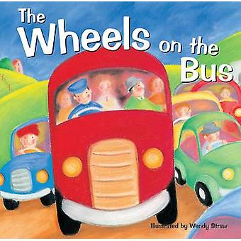 The Wheels on the Bus by Illustrated by Wendy Straw