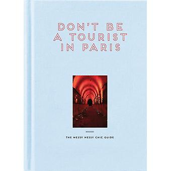 Dont Be a Tourist in Paris by Vanessa Grall