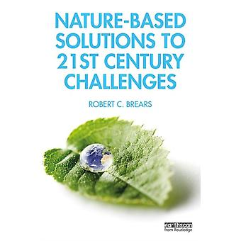 NatureBased Solutions to 21st Century Challenges by Robert C Brears