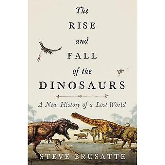 The Rise and Fall of the Dinosaurs - A New History of a Lost World by