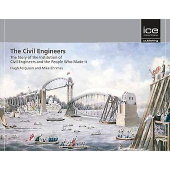 The Civil Engineers - The Story of the Institution of Civil Engineers