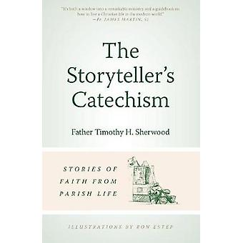 Storyteller's Catechism - Stories of Faith from Parish Life by Timothy