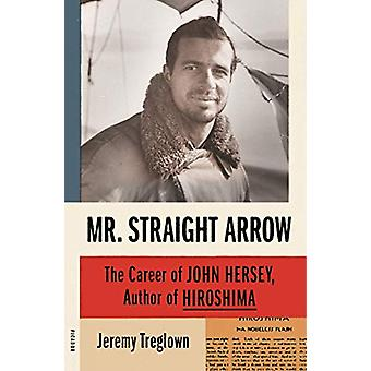 Mr. Straight Arrow - The Career of John Hersey - Author of Hiroshima b
