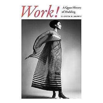 Werk! - A Queer History of Modeling door Elspeth H. Brown - 978147800033