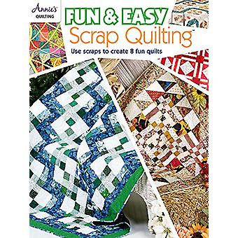 Fun & Easy Scrap Quilting - Use Scraps to Create 8 Fun Quilts by A