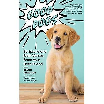 Good Dogs - Scripture and Bible Verses from Your Best Friend by Becca