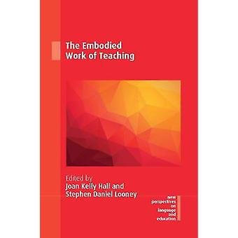 The Embodied Work of Teaching by Joan Kelly Hall - 9781788925488 Book