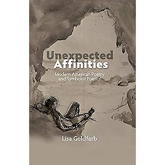 Unexpected Affinities - Modern American Poetry & Symbolist Poetics