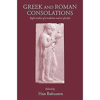 Greek and Roman Consolations - Eight Studies of a Tradition and Its Af