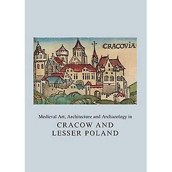 Medieval Art - Architecture and Archaeology in Cracow and Lesser Pola