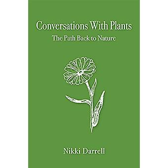 Conversations with Plants - The Path Back to Nature by Nikki Darrell -