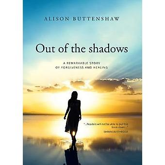 Out of the Shadows - A remarkable story of healing and forgiveness by