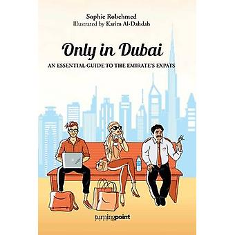 Only in Dubai - An Essential Guide to the Emirate's Expats by Sophie R